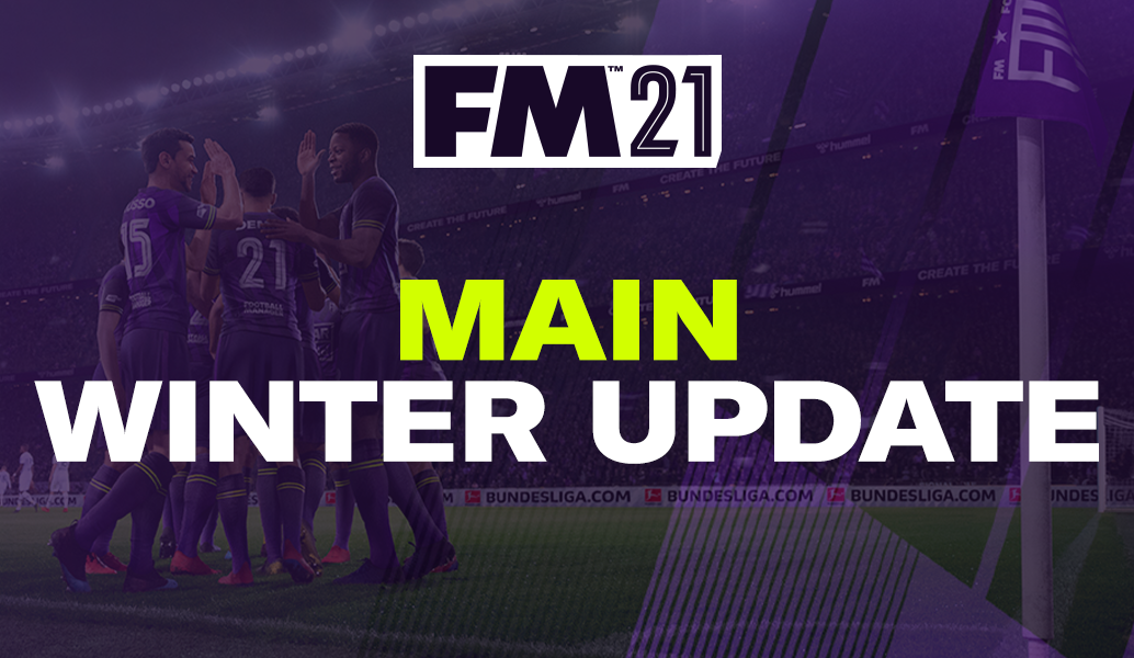 Football Manager 2021 Main Winter Update Now Live!
